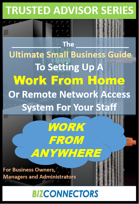 The Ultimate Small Business Guide To Setting Up A 'Work From Home' Or Remote Network Access System For Your Staff Free Report