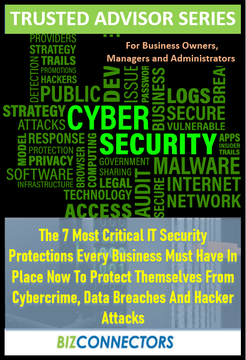 7 Urgent Security Protections Every Business Should Have In Place Now!